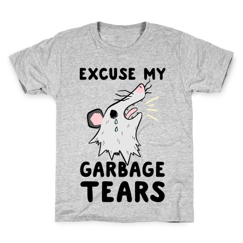 Excuse My Garbage Tears Kids T-Shirt