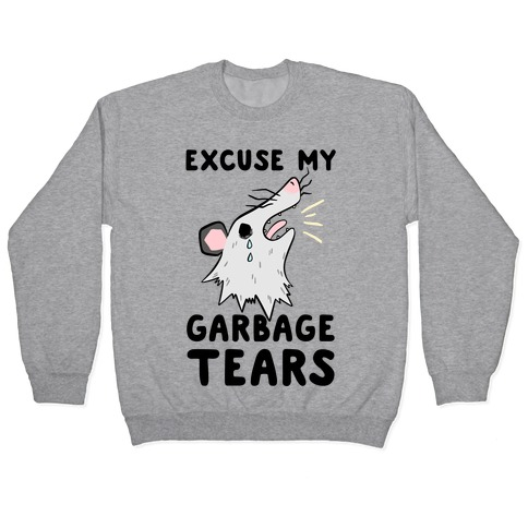 Excuse My Garbage Tears Pullover