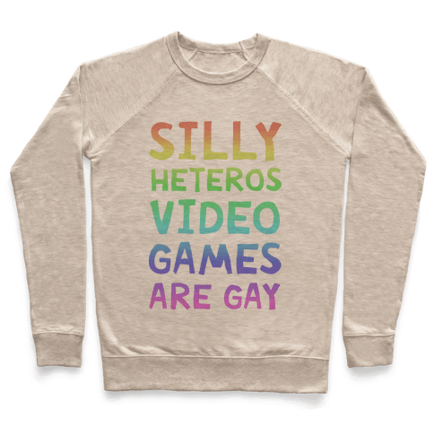 Silly Heteros Video Games Are Gay Pullover