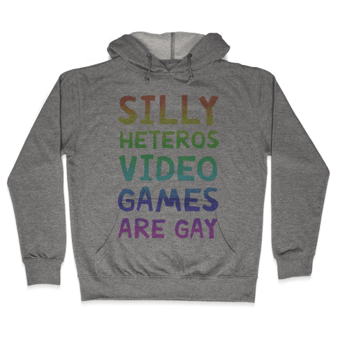 Silly Heteros Video Games Are Gay Hooded Sweatshirt