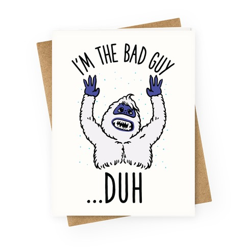I'm The Bad Guy Duh Abominable Snowman Parody Greeting Card