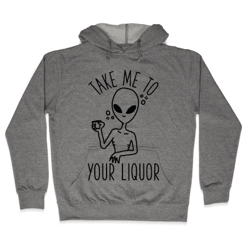 Take Me To Your Liquor Hooded Sweatshirt