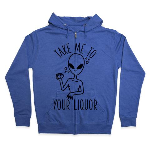 Take Me To Your Liquor Zip Hoodie