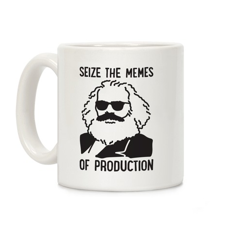 Seize The Memes of Production Coffee Mug