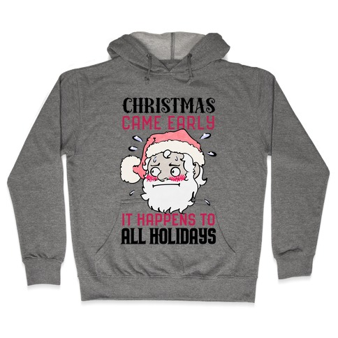 Christmas Came Early, It Happens To All Holidays Hooded Sweatshirt