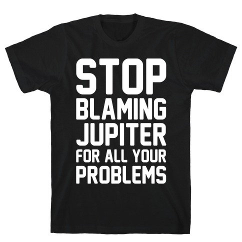 Stop Blaming Jupiter For All Your Problems White Print Mens T-Shirt