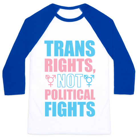 Trans Rights, Not Political Fights Baseball Tee