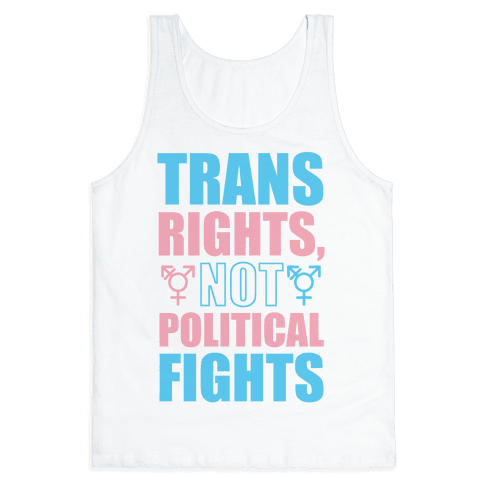 Trans Rights, Not Political Fights Tank Top