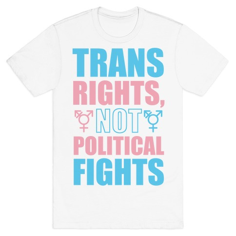 Trans Rights, Not Political Fights Mens T-Shirt
