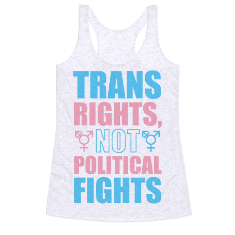 Trans Rights, Not Political Fights Racerback Tank Top