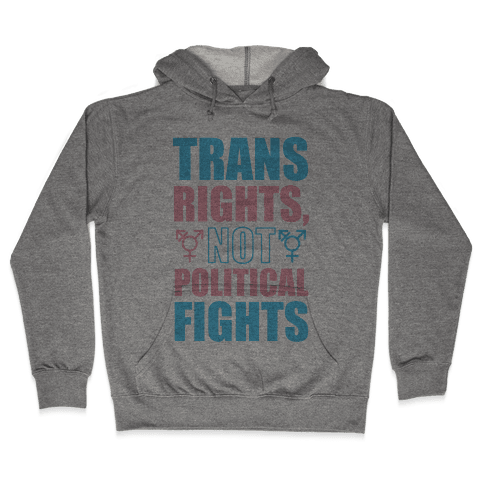 Trans Rights, Not Political Fights Hooded Sweatshirt