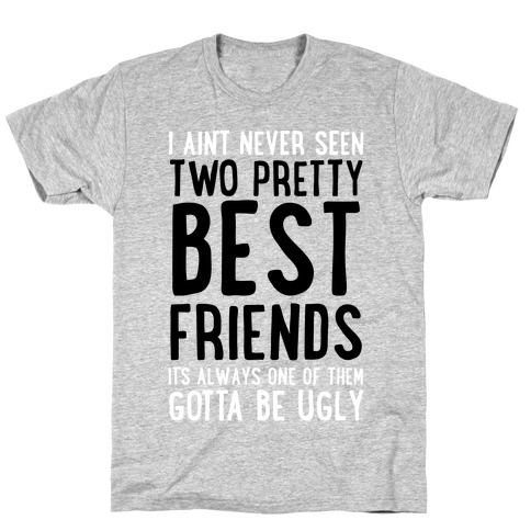I Ain't Never Seen Two Pretty Best Friends T-Shirt