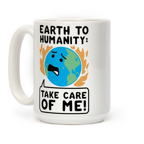 "Earth to Humanity: ""Take Care of Me"" Coffee Mug"
