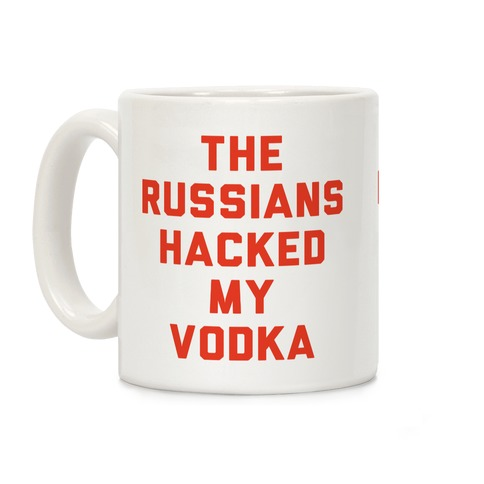 The Russians Hacked My Vodka Coffee Mug