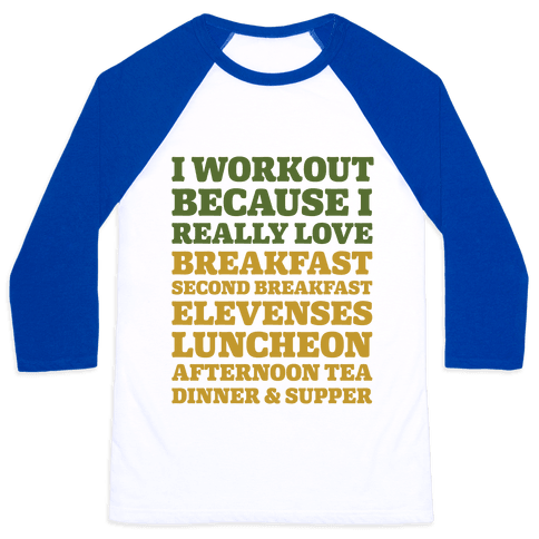 I Workout Because I Love Eating Like a Hobbit Baseball Tee