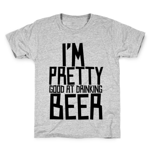 I'm Pretty Good at Drinking Beer Kids T-Shirt