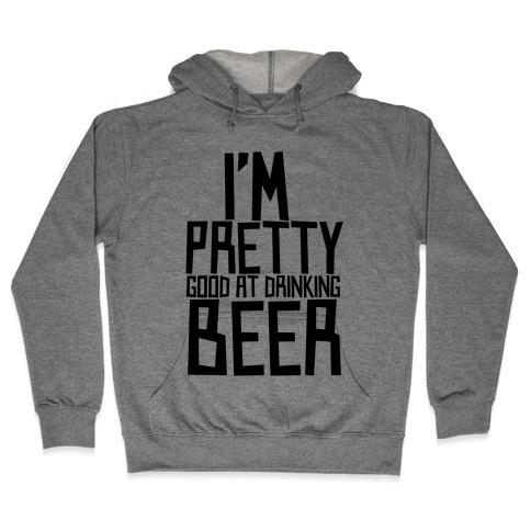 I'm Pretty Good at Drinking Beer Hooded Sweatshirt