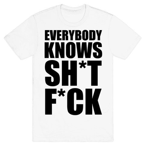 Everybody Knows Sh*t F*ck (Censored) Mens T-Shirt