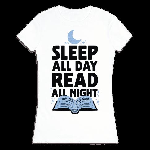 Sleep All Day Read All Night Womens T-Shirt
