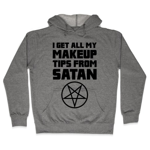 I Get All My Makeup Tips From Satan Hooded Sweatshirt