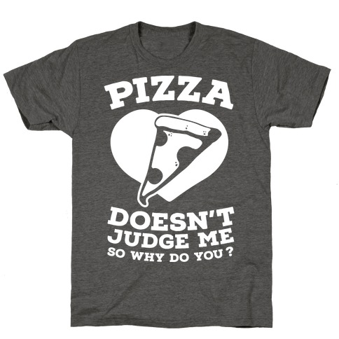 Pizza Doesn't Judge Me So Why Do You? T-Shirt