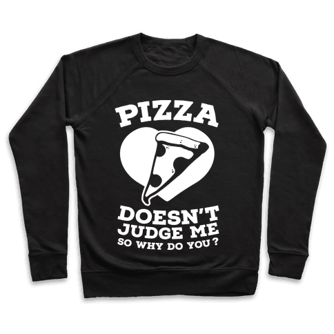 Pizza Doesn't Judge Me So Why Do You? Pullover