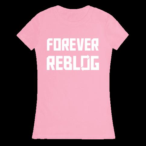 Forever Reblog Womens T-Shirt