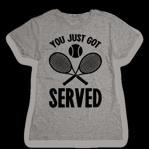 You Just Got Served (Tennis) Womens T-Shirt