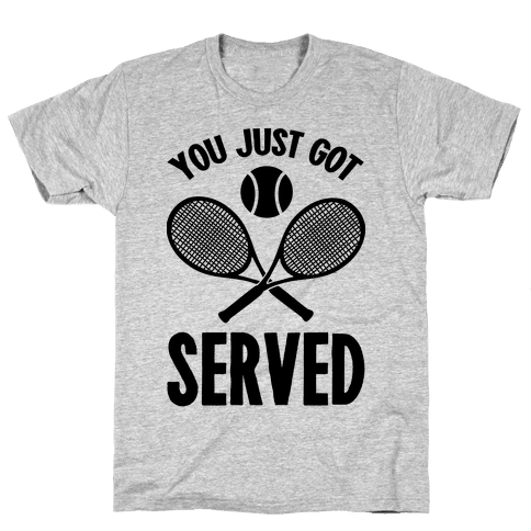 You Just Got Served (Tennis) Mens T-Shirt