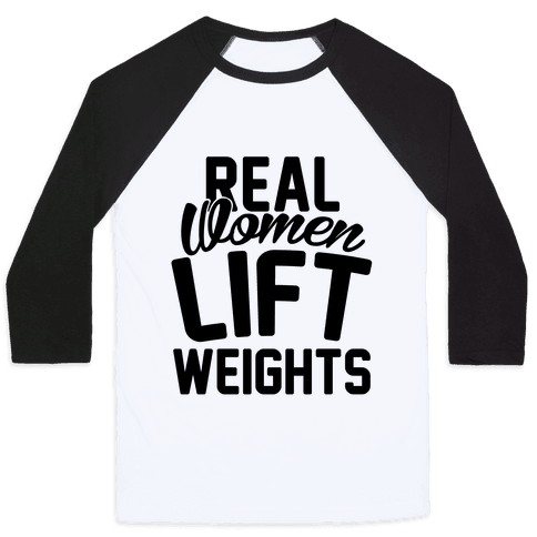 Real Women Lift Weights Baseball Tee