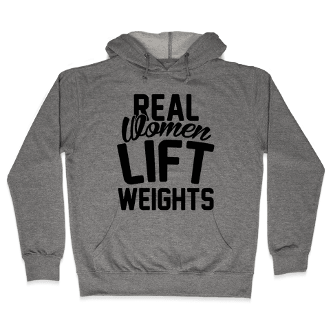 Real Women Lift Weights Hooded Sweatshirt