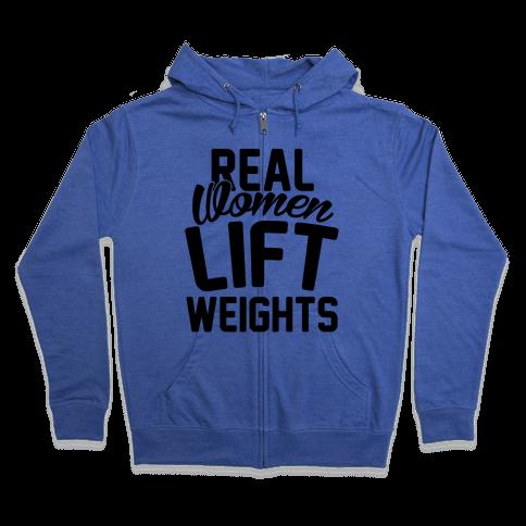 Real Women Lift Weights Zip Hoodie