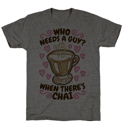 Who Needs A Guy When There's Chai Mens T-Shirt