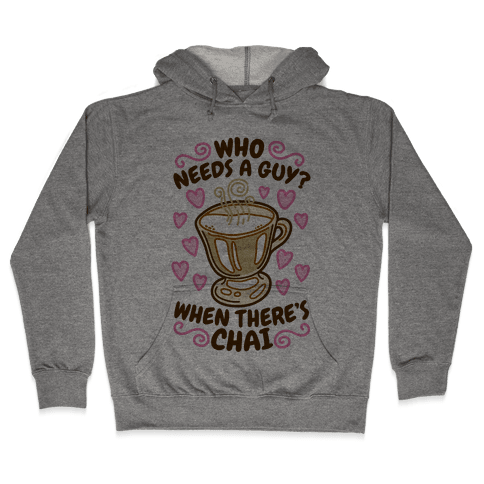 Who Needs A Guy When There's Chai Hooded Sweatshirt