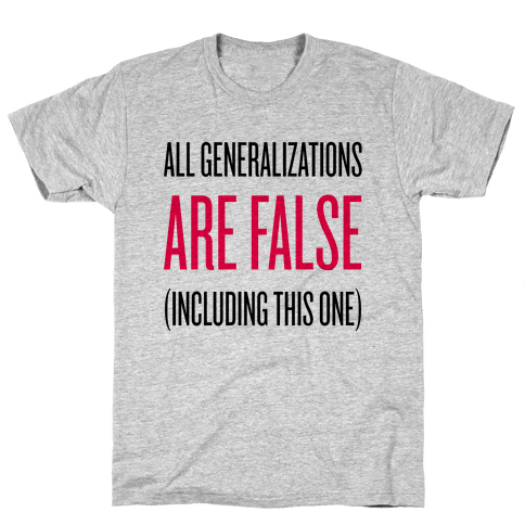 All Generalizations Are False Mens T-Shirt