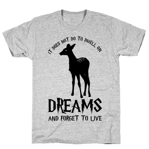 It Does Not Do To Dwell On Dreams and Forget to Live Mens T-Shirt
