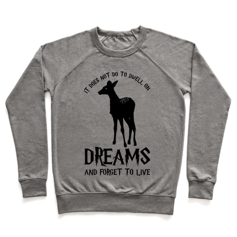 It Does Not Do To Dwell On Dreams and Forget to Live Pullover