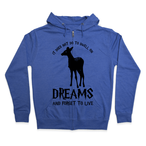 It Does Not Do To Dwell On Dreams and Forget to Live Zip Hoodie