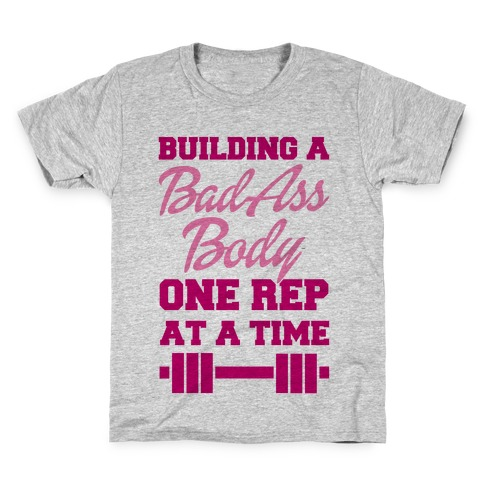 Building A Bad Ass Body One Rep At A Time Kids T-Shirt