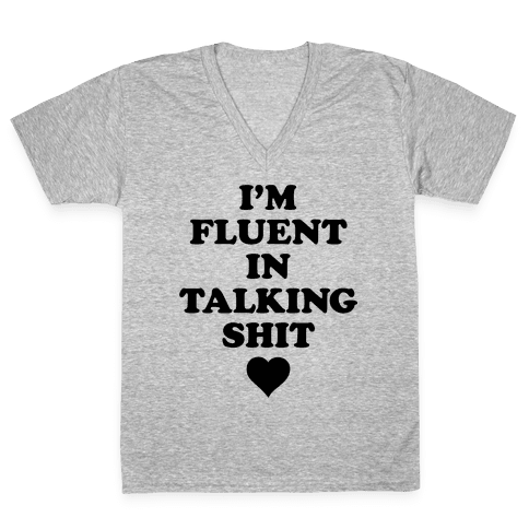 I'm Fluent In Talking Shit V-Neck Tee Shirt