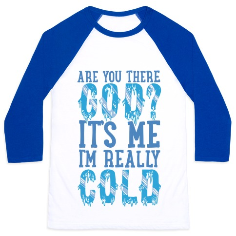Are You There God? It's Me I'm Really Cold Baseball Tee