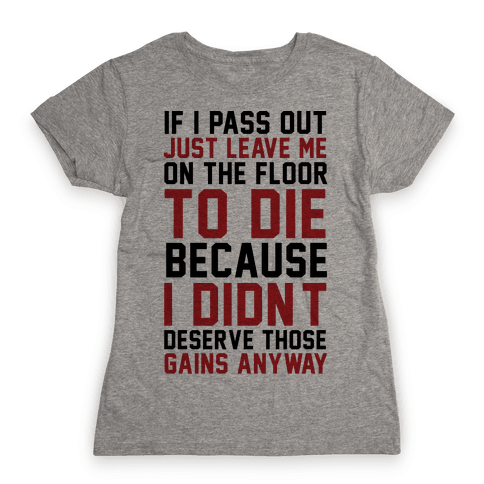If I Pass Out Just Leave Me On The Floor To Die Womens T-Shirt