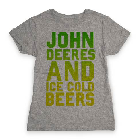 John Deeres and Ice Cold Beers Womens T-Shirt