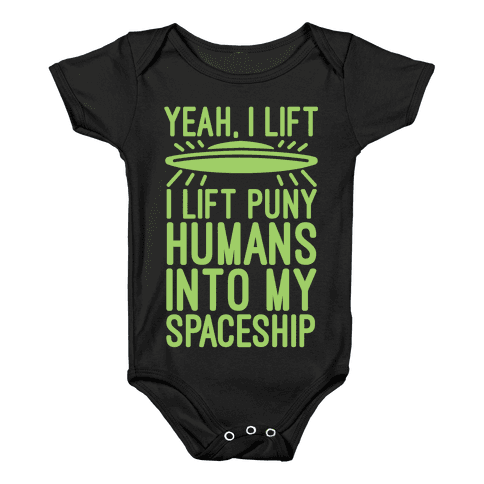 I Lift Puny Humans Into My Spaceship Baby Onesy