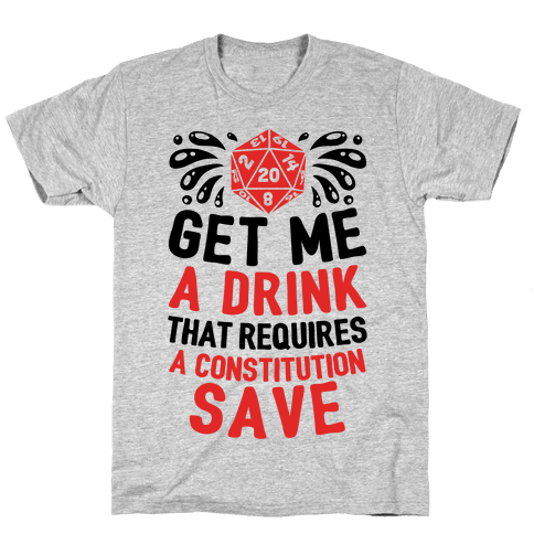 Get Me A Drink That Requires A Constitution Save Mens/Unisex T-Shirt