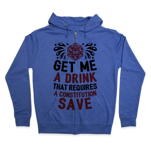 Get Me A Drink That Requires A Constitution Save Zip Hoodie