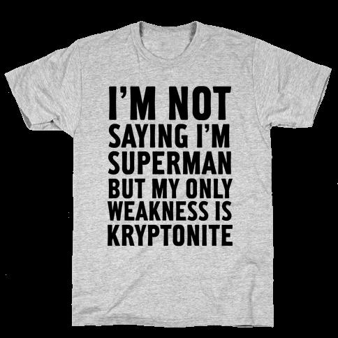 Not Saying I'm Superman Mens T-Shirt