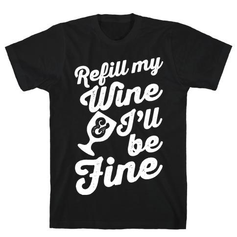 Refill My Wine & I'll Be Fine Mens T-Shirt