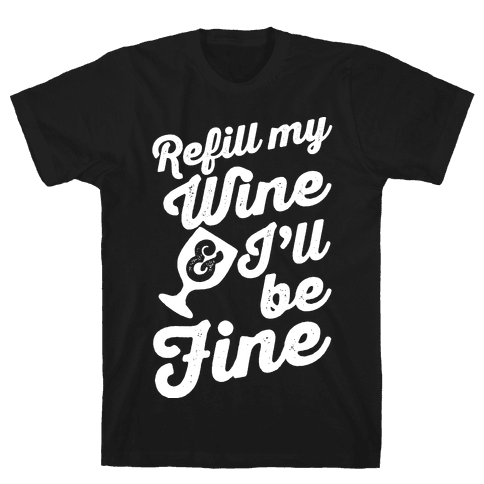 Refill My Wine & I'll Be Fine Mens T-Shirt