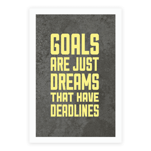 Goals Are Just Dreams That Have Deadlines Poster